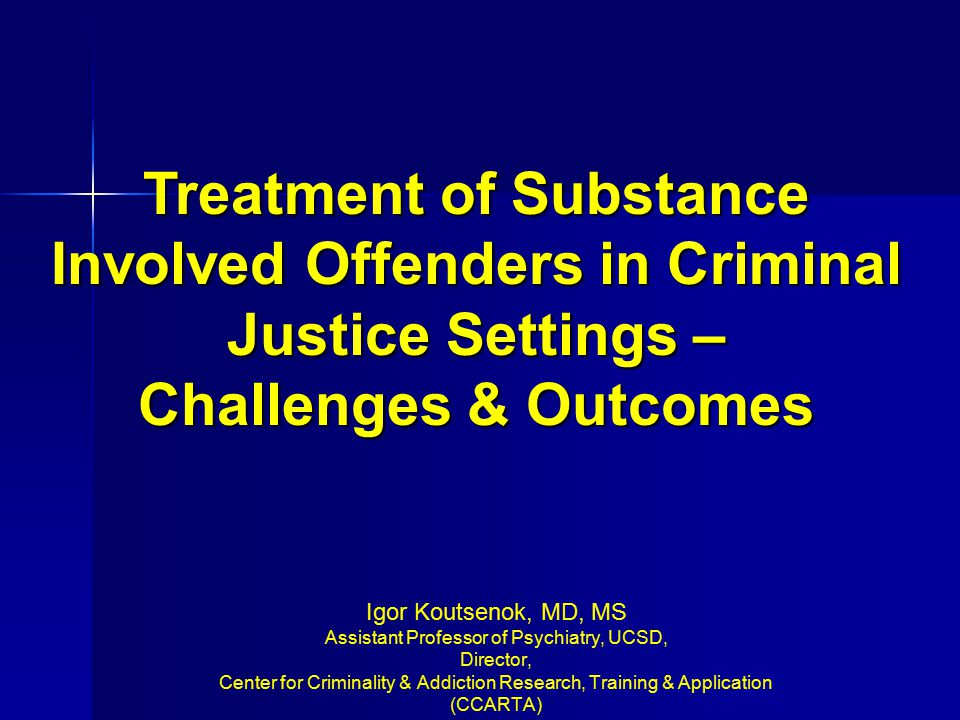 Treatment of Substance Involved Offenders in Criminal Justice Settings –