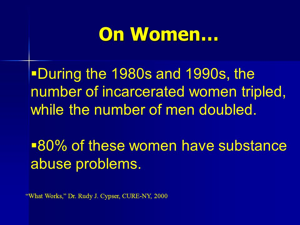 On Women… During the 1980s and 1990s, the number of incarcerated women tripled, while the number of men doubled.