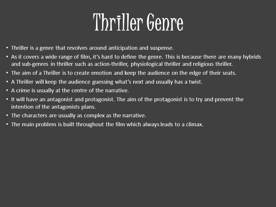 Thriller Genre Thriller is a genre that revolves around anticipation and suspense.