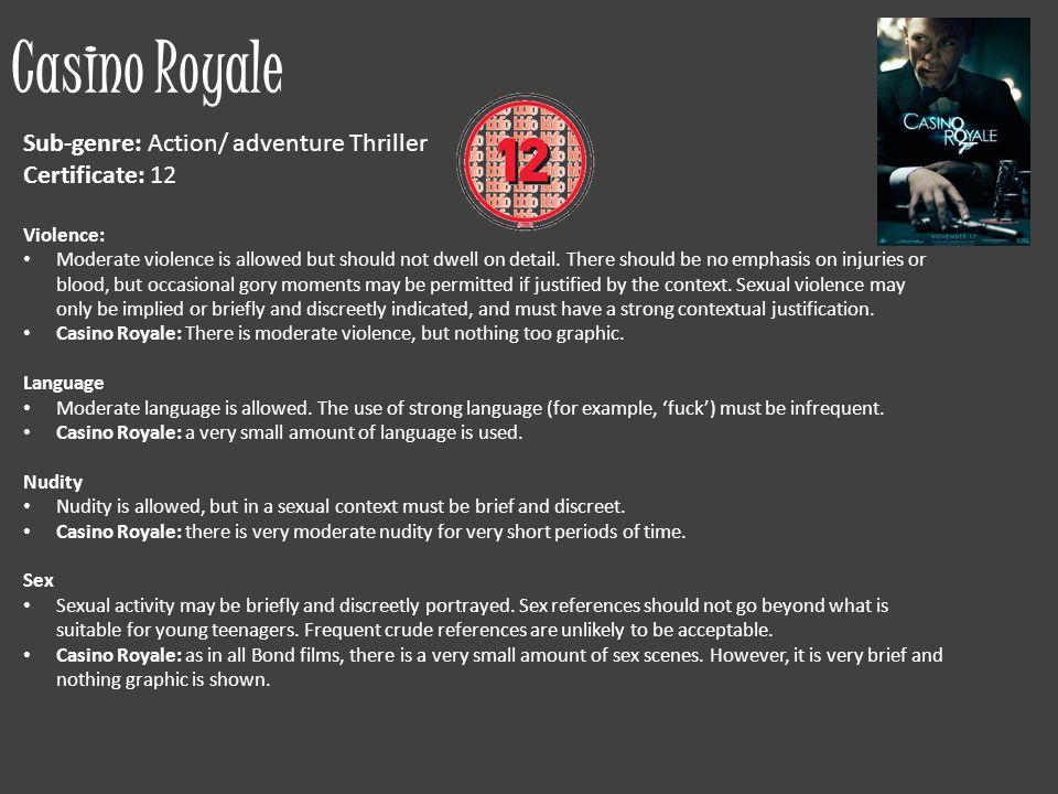 Casino Royale Sub-genre: Action/ adventure Thriller Certificate: 12
