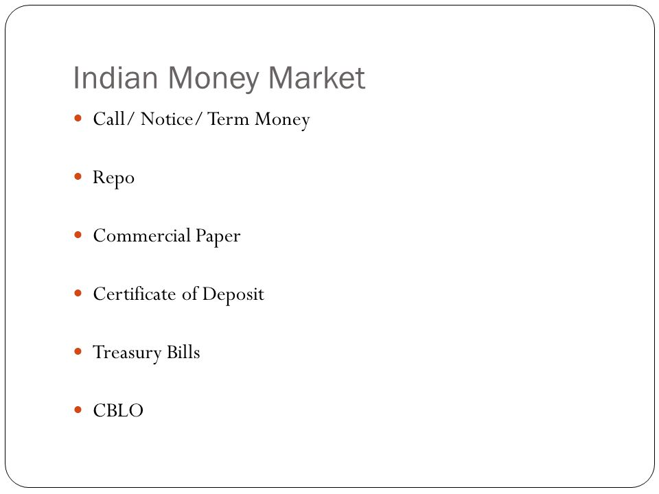 Indian Money Market Call/ Notice/ Term Money Repo Commercial Paper