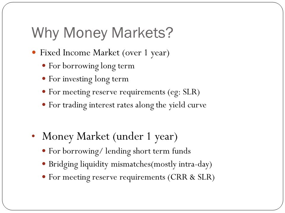 Why Money Markets Money Market (under 1 year)