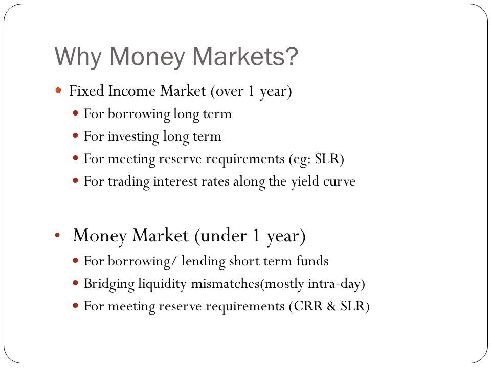 Why Money Markets Money Market (under 1 year)