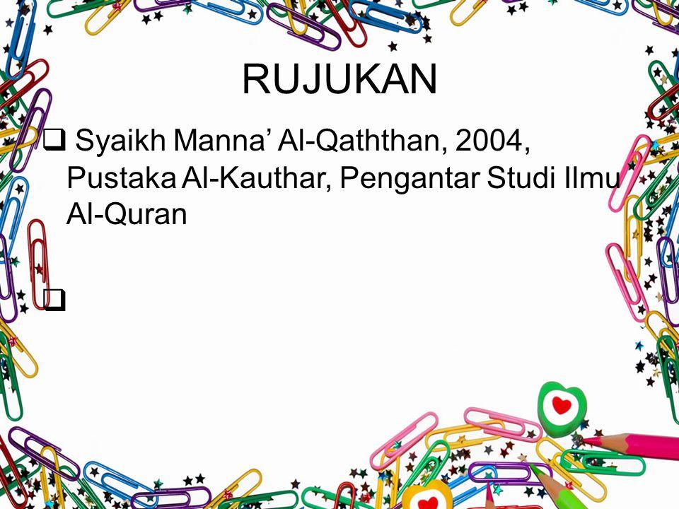 RUJUKAN Syaikh Manna' Al-Qaththan, 2004, Pustaka Al-Kauthar, Pengantar Studi Ilmu Al-Quran
