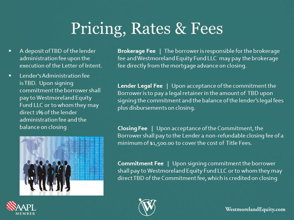 Pricing, Rates & Fees A deposit of TBD of the lender administration fee upon the execution of the Letter of Intent.