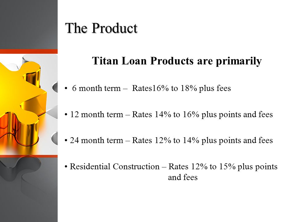 Titan Loan Products are primarily