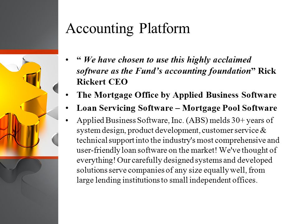 Accounting Platform We have chosen to use this highly acclaimed software as the Fund's accounting foundation Rick Rickert CEO.