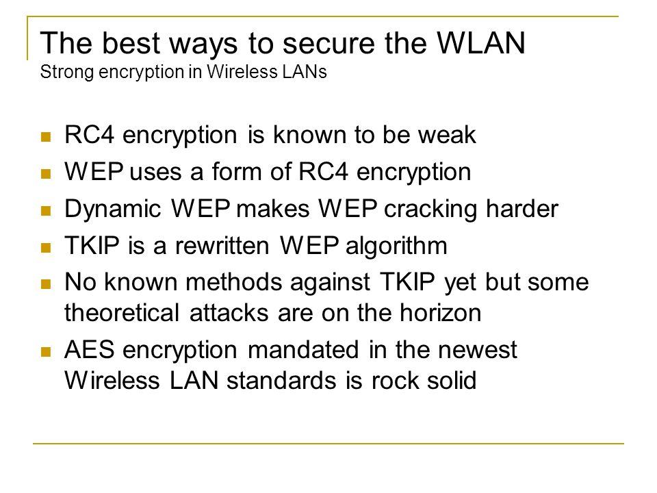 The best ways to secure the WLAN Strong encryption in Wireless LANs