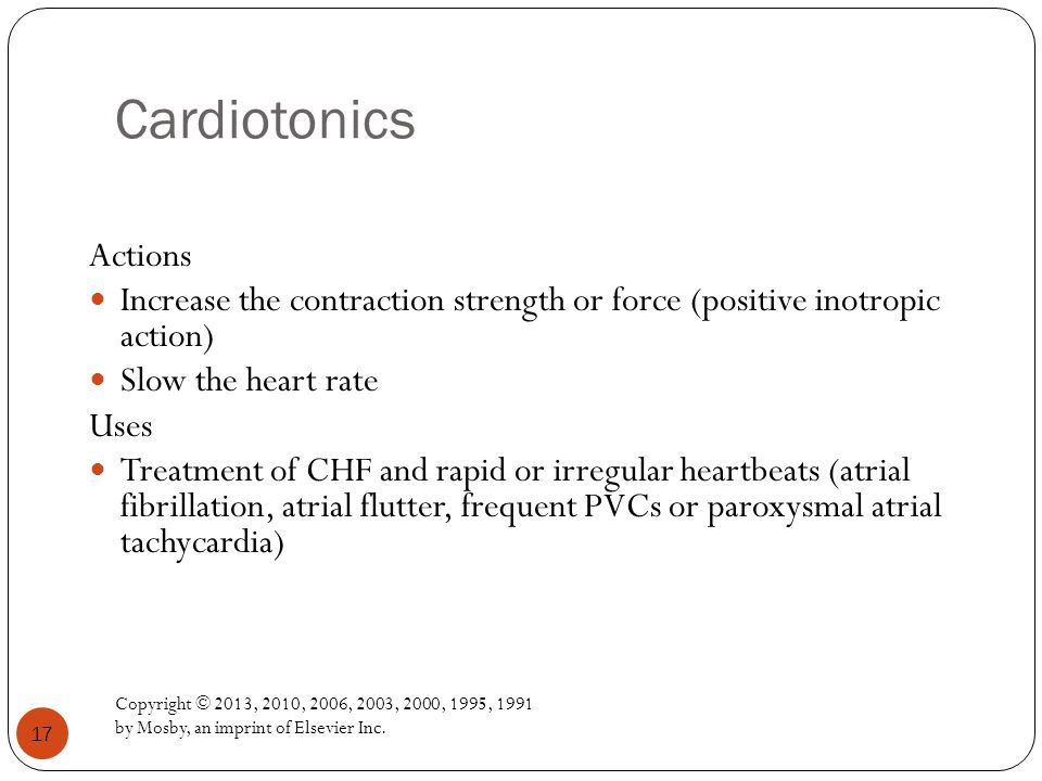Cardiotonics Actions. Increase the contraction strength or force (positive inotropic action) Slow the heart rate.