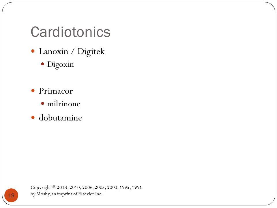 Cardiotonics Lanoxin / Digitek Primacor dobutamine Digoxin milrinone