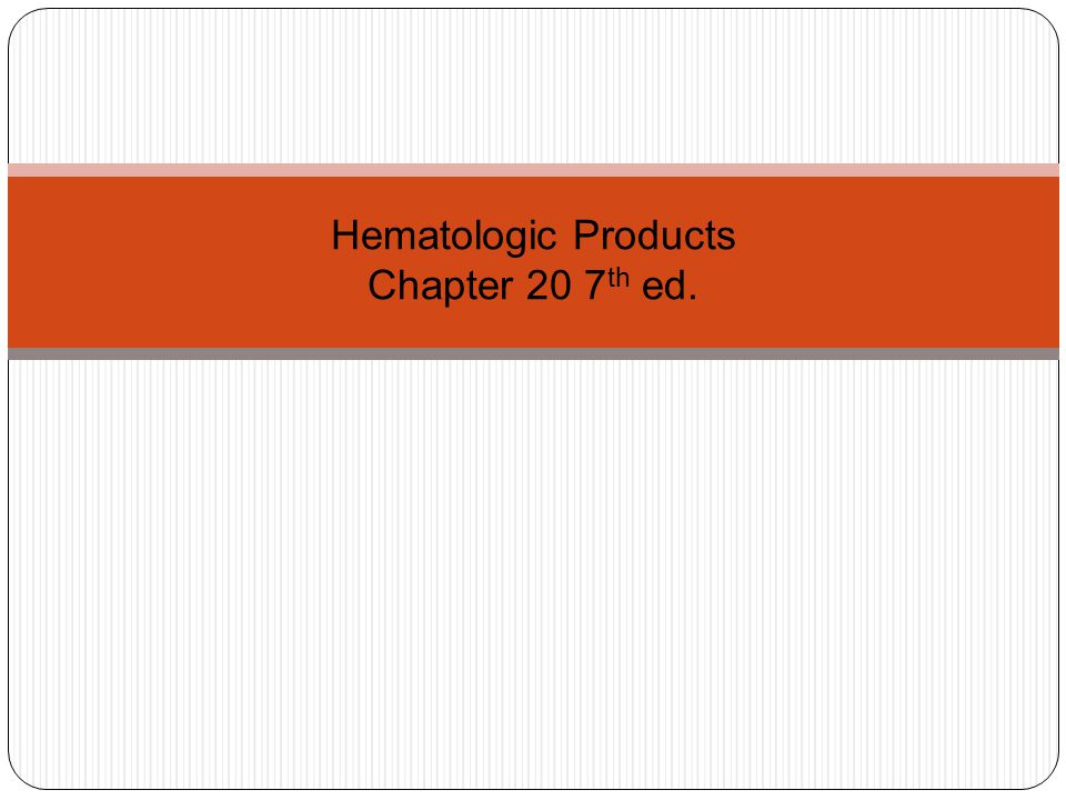 Hematologic Products Chapter 20 7th ed.