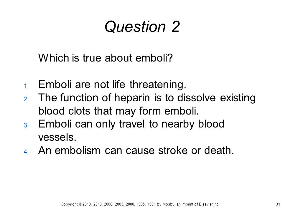 Question 2 Which is true about emboli