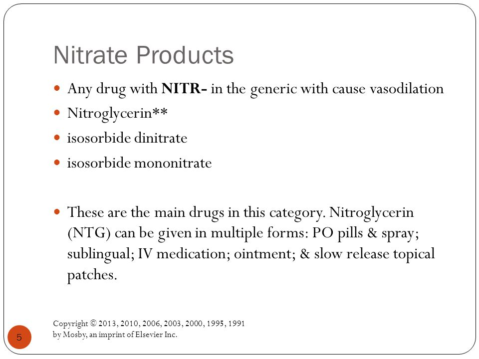 Nitrate Products Any drug with NITR- in the generic with cause vasodilation. Nitroglycerin** isosorbide dinitrate.