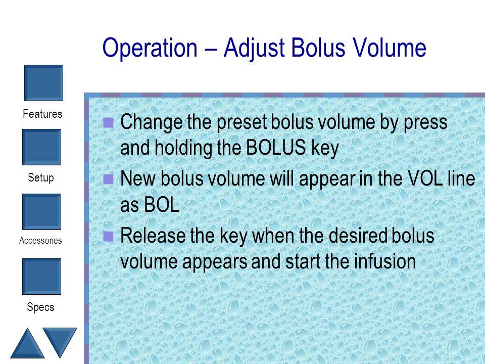 Operation – Adjust Bolus Volume