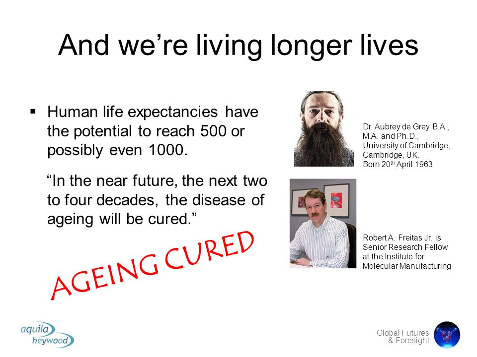 And we're living longer lives
