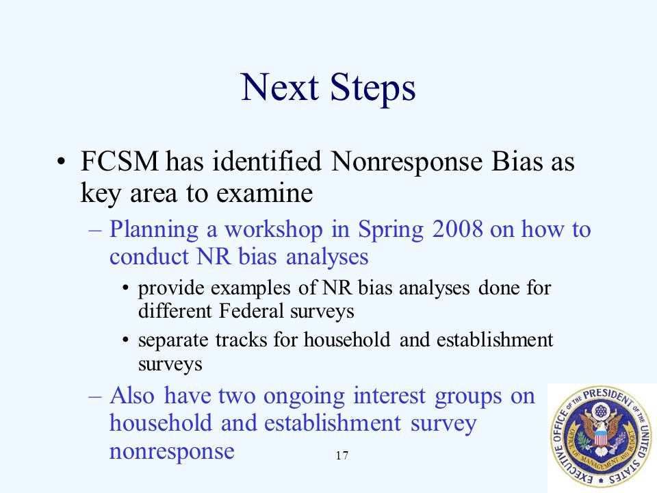 Next Steps FCSM has identified Nonresponse Bias as key area to examine