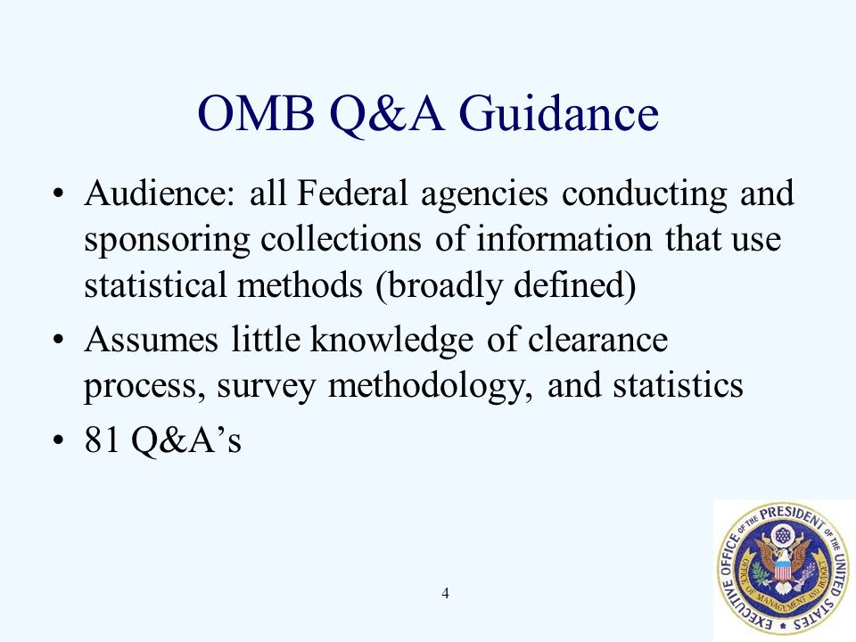 OMB Q&A Guidance Audience: all Federal agencies conducting and sponsoring collections of information that use statistical methods (broadly defined)