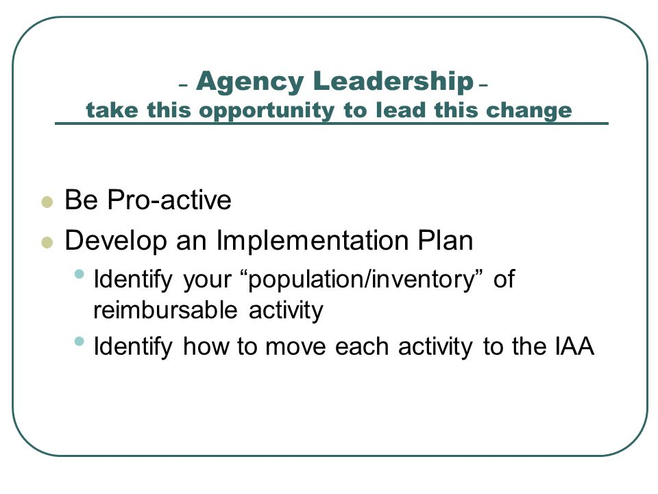 – Agency Leadership – take this opportunity to lead this change