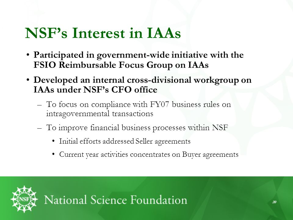 NSF's Interest in IAAs Participated in government-wide initiative with the FSIO Reimbursable Focus Group on IAAs.