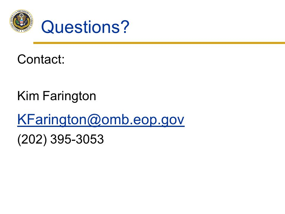Questions KFarington@omb.eop.gov Contact: Kim Farington