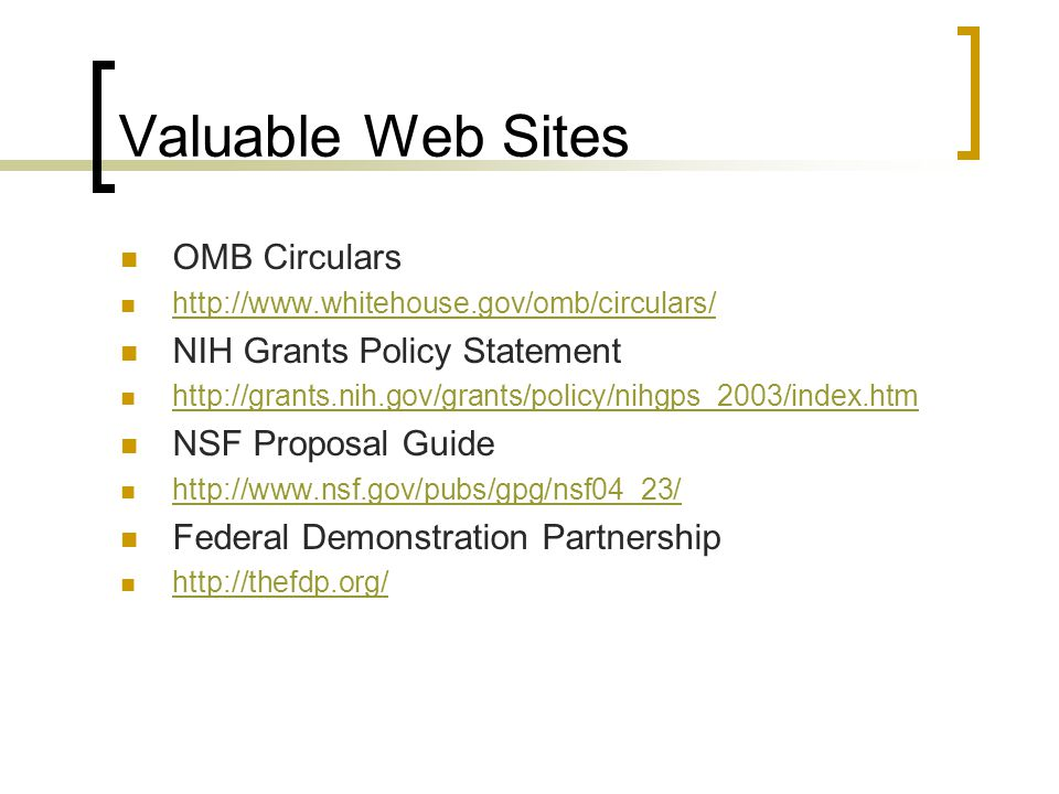 Valuable Web Sites OMB Circulars NIH Grants Policy Statement
