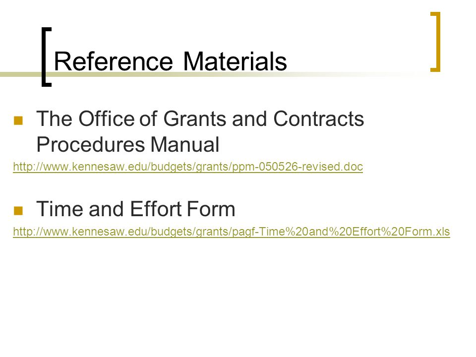 Reference Materials The Office of Grants and Contracts Procedures Manual. http://www.kennesaw.edu/budgets/grants/ppm-050526-revised.doc.