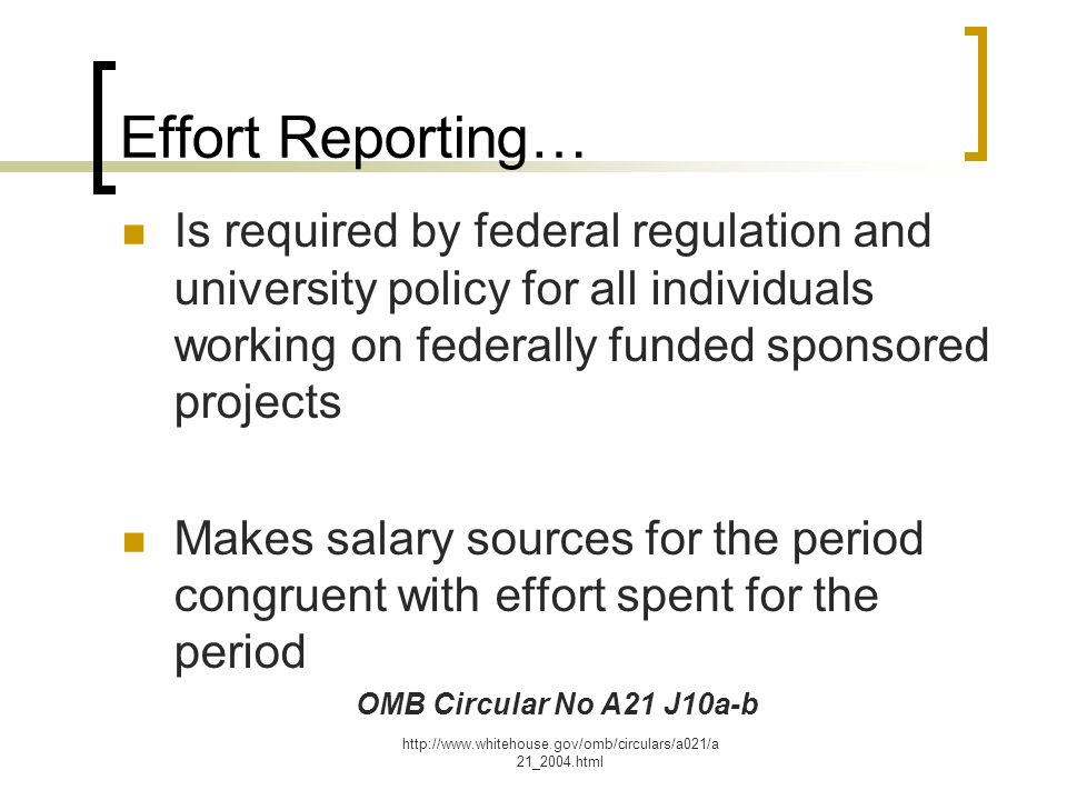 Effort Reporting… Is required by federal regulation and university policy for all individuals working on federally funded sponsored projects.