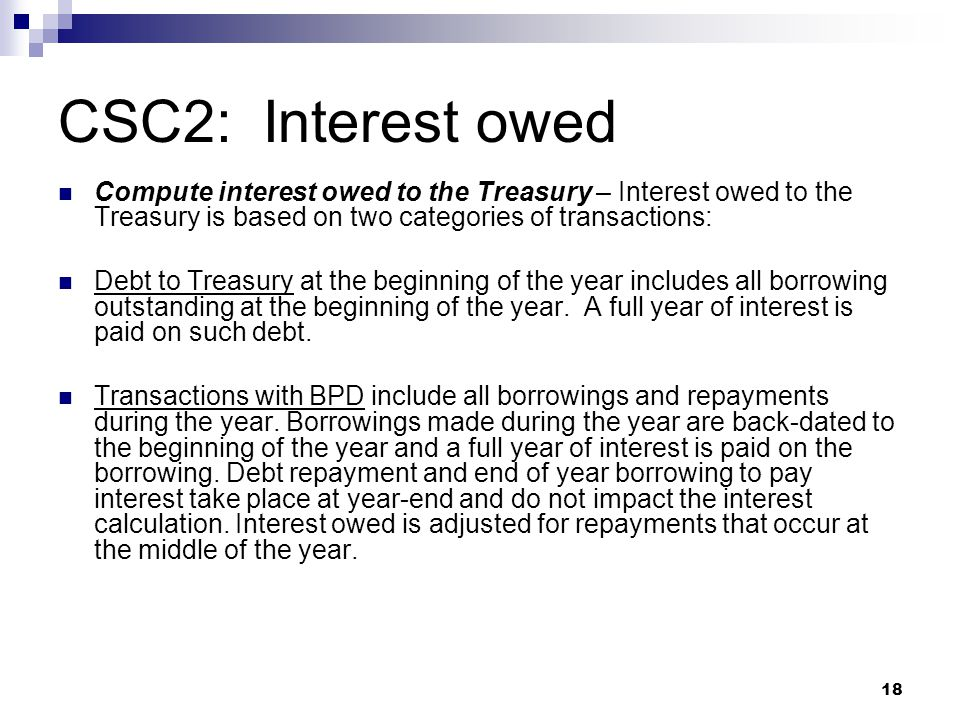 CSC2: Interest owed Compute interest owed to the Treasury – Interest owed to the Treasury is based on two categories of transactions: