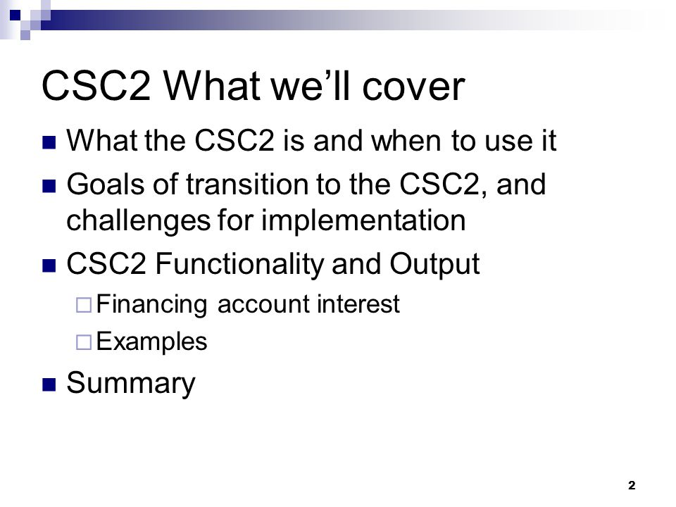 CSC2 What we'll cover What the CSC2 is and when to use it