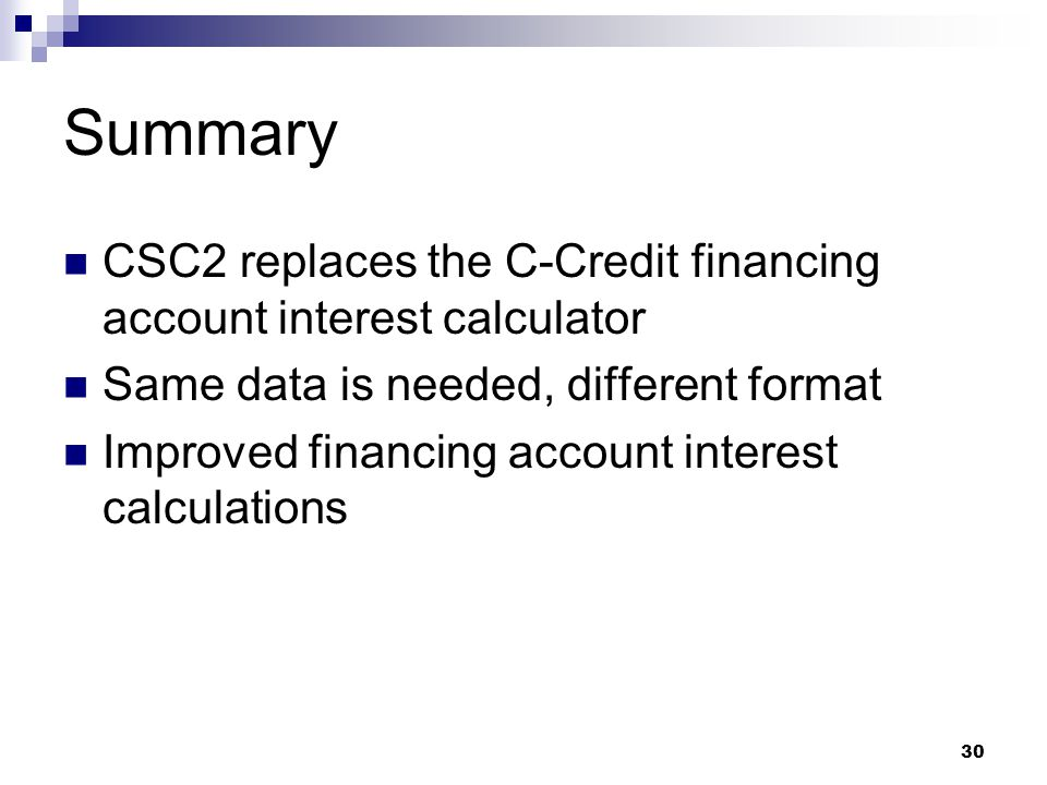 Summary CSC2 replaces the C-Credit financing account interest calculator. Same data is needed, different format.