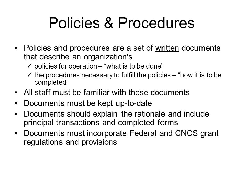 Policies & Procedures Policies and procedures are a set of written documents that describe an organization s.
