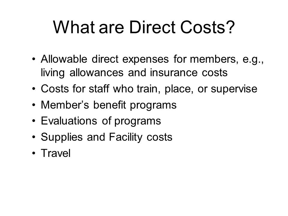 What are Direct Costs Allowable direct expenses for members, e.g., living allowances and insurance costs.