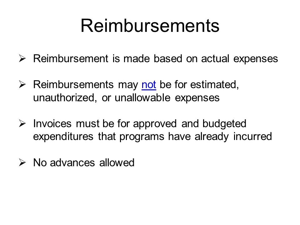 Reimbursements Reimbursement is made based on actual expenses