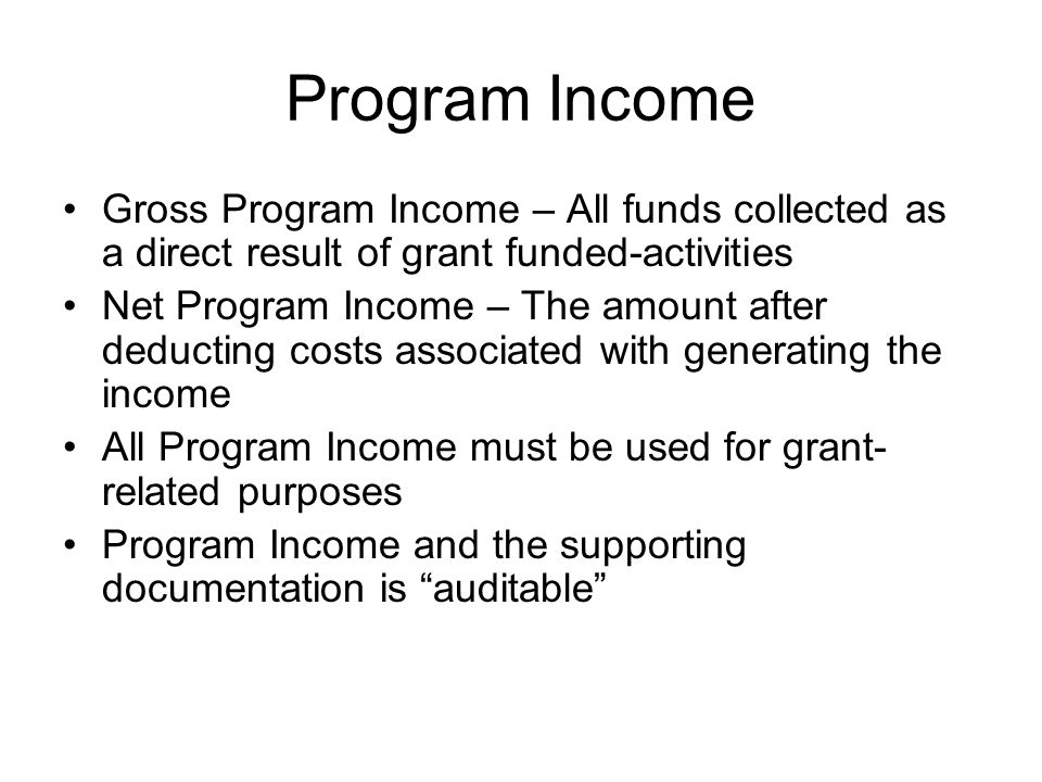 Program Income Gross Program Income – All funds collected as a direct result of grant funded-activities.