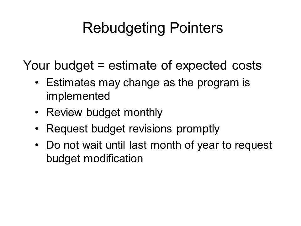 Rebudgeting Pointers Your budget = estimate of expected costs