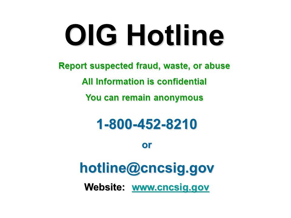 OIG Hotline 1-800-452-8210 hotline@cncsig.gov or