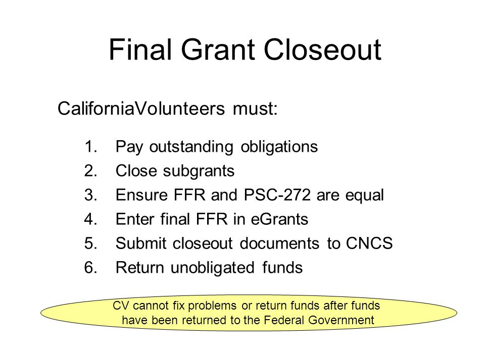 Final Grant Closeout CaliforniaVolunteers must: