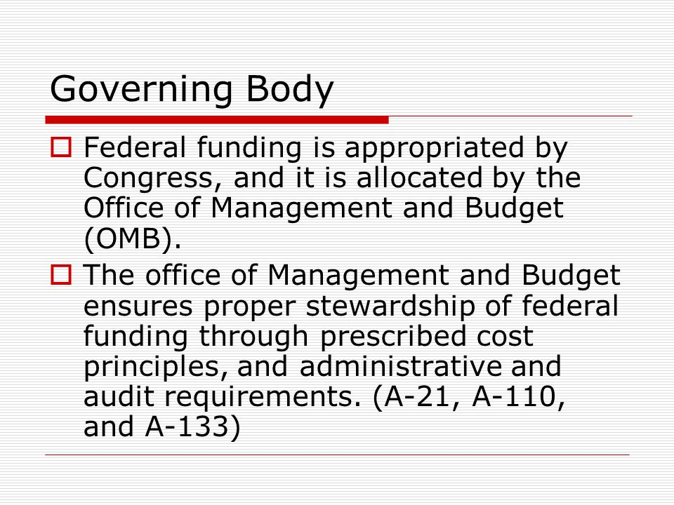 Governing Body Federal funding is appropriated by Congress, and it is allocated by the Office of Management and Budget (OMB).