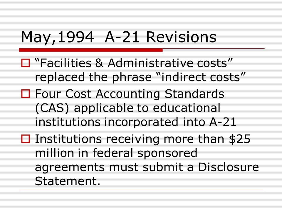 May,1994 A-21 Revisions Facilities & Administrative costs replaced the phrase indirect costs