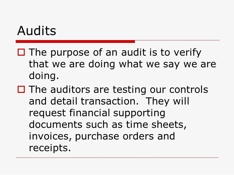 Audits The purpose of an audit is to verify that we are doing what we say we are doing.