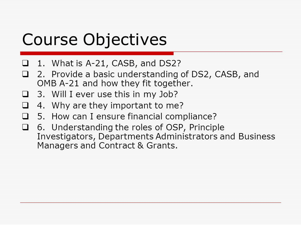 Course Objectives 1. What is A-21, CASB, and DS2