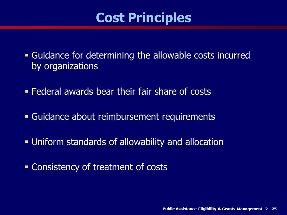 Cost Principles Guidance for determining the allowable costs incurred by organizations. Federal awards bear their fair share of costs.