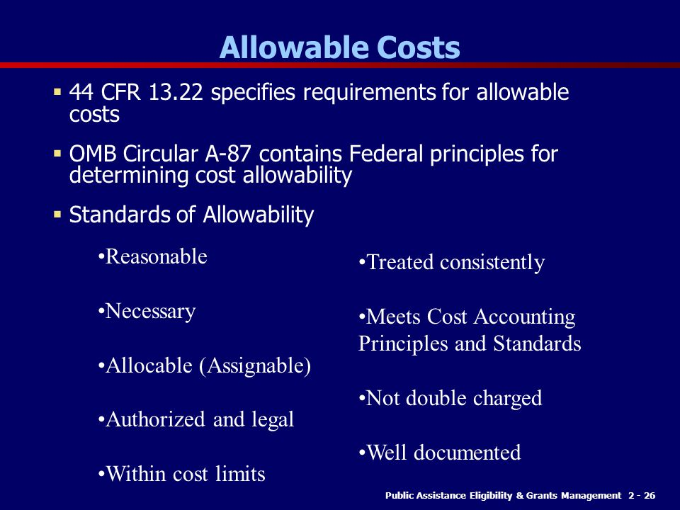 Allowable Costs 44 CFR 13.22 specifies requirements for allowable costs.