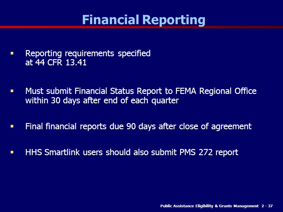 Financial Reporting Reporting requirements specified at 44 CFR 13.41