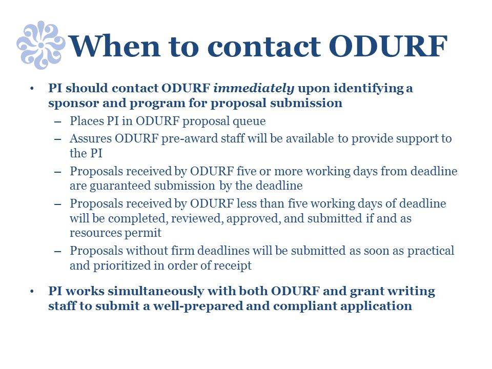 When to contact ODURF PI should contact ODURF immediately upon identifying a sponsor and program for proposal submission.