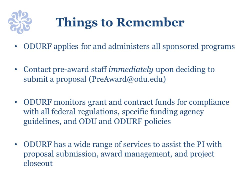 Things to Remember ODURF applies for and administers all sponsored programs.