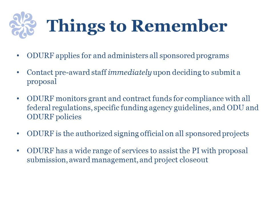 Things to Remember ODURF applies for and administers all sponsored programs. Contact pre-award staff immediately upon deciding to submit a proposal.