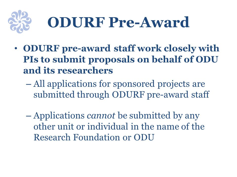 ODURF Pre-Award ODURF pre-award staff work closely with PIs to submit proposals on behalf of ODU and its researchers.