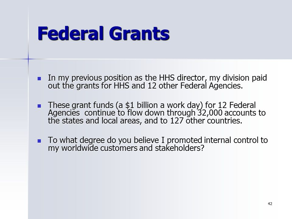 Federal Grants In my previous position as the HHS director, my division paid out the grants for HHS and 12 other Federal Agencies.