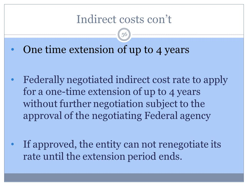 Indirect costs con't One time extension of up to 4 years
